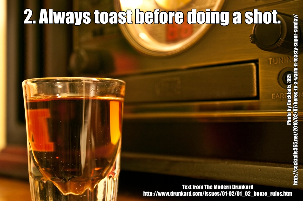 2. Always toast before doing a shot.